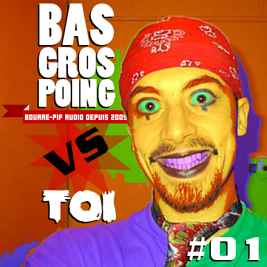 BasGrosPoing Versus Toi #01