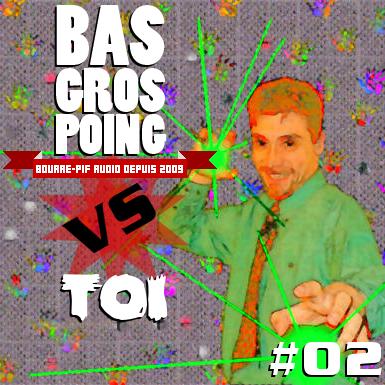 BasGrosPoing Versus Toi #02