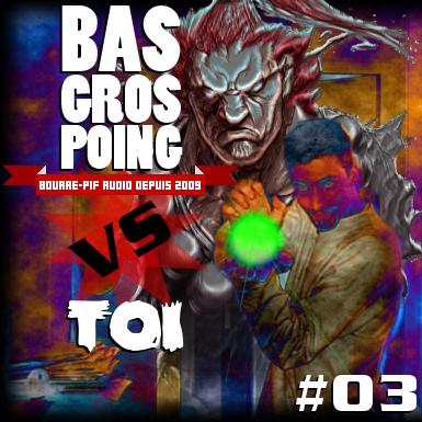 BasGrosPoing Versus Toi #03