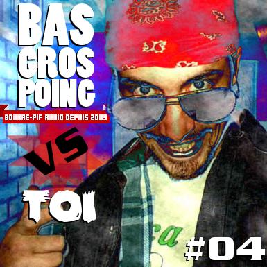 BasGrosPoing Versus Toi #04