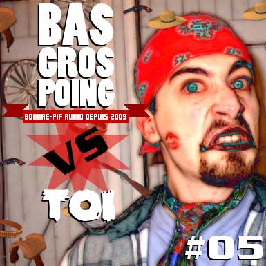 BasGrosPoing Versus Toi #05